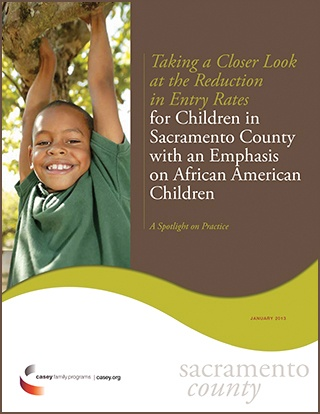 Taking a Closer Look at the Reduction in Entry Rates for Children in Sacramento County with an Emphasis on African American Children